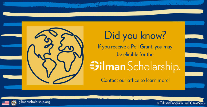 Did you know? If you receive a Pell Grant, you may be eligible for the Gilman Scholarship!