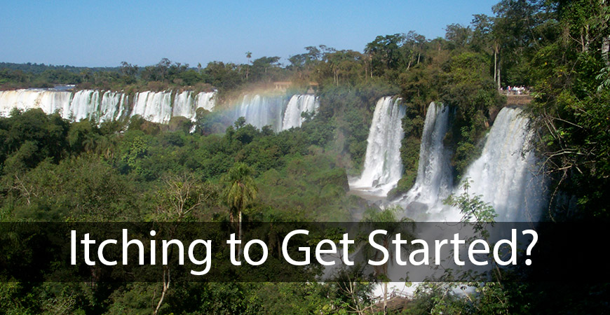 Itching to Get Started? (Text overlaying Iguazú Falls in Argentina)